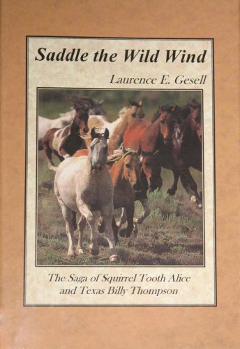 Saddle the Wild Wind: The Saga of Squirrel Tooth Alice and Texas Billy Thompson