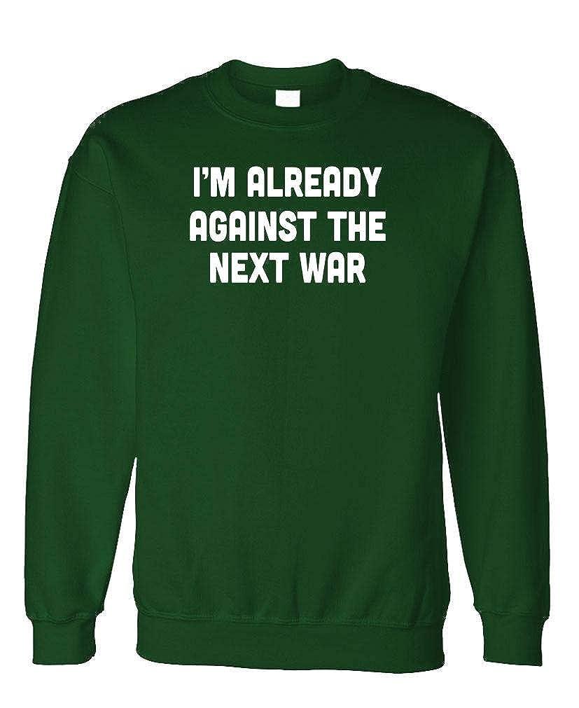 Fleece Sweatshirt Im Already Against The Next WAR Peace