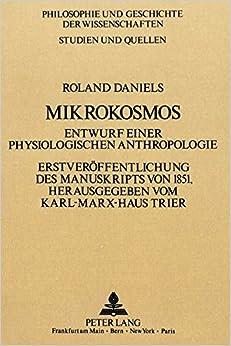 Roland Daniels: Mikrokosmos: Entwurf Einer Physiologischen Anthropologie. Erstveroeffentlichung Des Manuskripts Von 1851. (Philosophie Und Geschichte Der Wissenschaften)