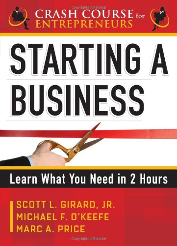 Starting a Business: Learn What You Need in 2 Hours (Crash Course for Entrepreneurs) by Michael F. O'Keefe, Scott L. Girard, Marc A. Price
