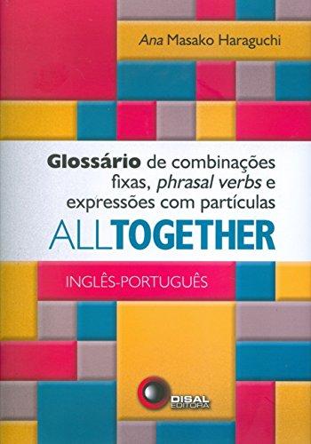 All Together. Glossário de Combinações Fixas, Phrasal Verbs e Expressões com Partículas. Inglês/Português