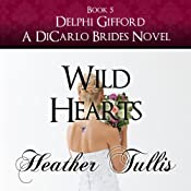 Wild Hearts: The DiCarlo Brides, Book 5 | Heather Tullis