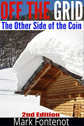 Off The Grid: The Other Side of The Coin (2nd Edition) (green energy, crops, planting, homesteading, wind energy, livestock, farming) by [Fontenot, Mark]