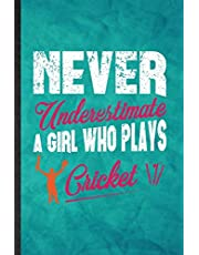Never Underestimate a Girl Who Plays Cricket: Funny Blank Lined Cricket Player Notebook/ Journal, Graduation Appreciation Gratitude Thank You Souvenir Gag Gift, Superb Graphic 110 Pages