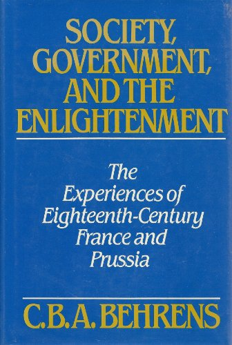 Society, Government and the Enlightenment: The Experiences of Eighteenth-Century France and Prussia
