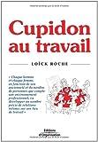 Cupidon au travail: Chaque homme et chaque femme, en fonction de son ancienneté et du nombre de personnes que compte son environnement professionnel, ... de relations intimes sur son lieu de travail