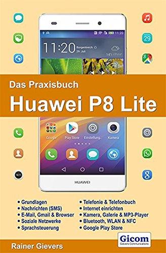 Das Praxisbuch Huawei P8 Lite Taschenbuch – 5. August 2015 Rainer Gievers 3945680182 Hardware Android