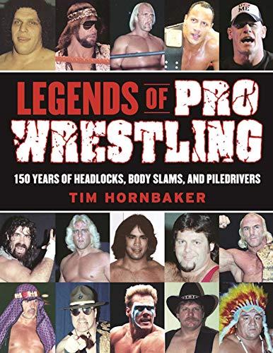 Legends of Pro Wrestling: 150 Years of Headlocks, Body Slams, and Piledrivers (Football Pro Talk)