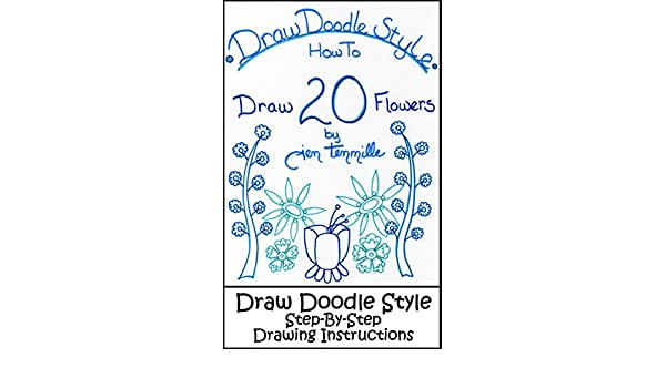 Draw Doodle Style - How To Draw 20 Flowers: Step-By-Step