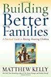 Building Better Families, Matthew Kelly, 0345494539