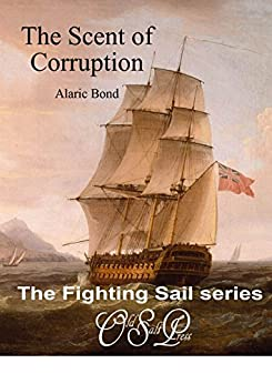 The Scent of Corruption (The Fighting Sail Series Book 7) by [Bond, Alaric]