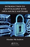 Introduction to Cryptography with Open-Source Software, Alasdair McAndrew, 143982570X