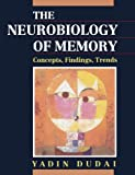 The Neurobiology of Memory : Concepts, Findings, Trends, Dudai, Yadin, 0198542291