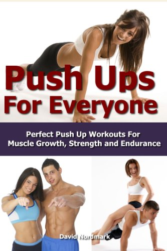 Push Ups: For Everyone– Perfect Pushup Workouts For Muscle Growth, Strength and Endurance (home workouts, workout routines, build muscle, strength training, exercise workout Book 3) by [Nordmark, David, Reynolds, Jamie, Jamie Reynolds]