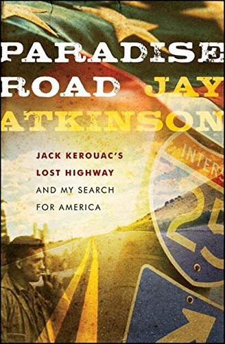 Paradise Road: Jack Kerouac's Lost Highway and My Search for America (First Edition On The Road Jack Kerouac)
