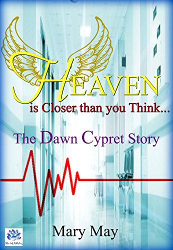 Heaven is Closer than you Think: The Dawn Cypret Story