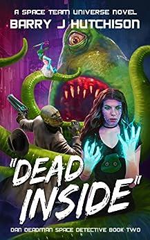Dead Inside: A Space Team Universe Novel (Dan Deadman Space Detective Book 2) by [Hutchison, Barry J.]