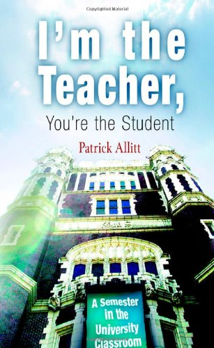 I'm the Teacher, You're the Student: A Semester in the University Classroom