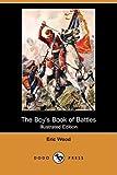 The Boy's Book of Battles, Eric Wood, 1409938271