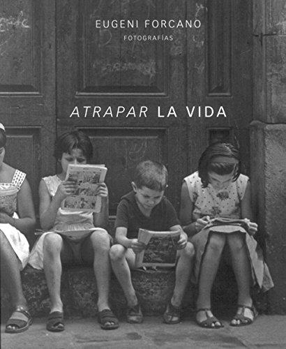 Descargar Libro Atrapar La Vida. Eugeni Forcano. Fotografías Desconocido