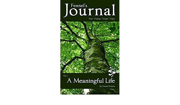 A Meaningful Life: Fennels Journal No. 1