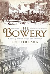 The Bowery: A History of Grit, Graft and Grandeur