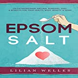 img - for Epsom Salt: 150 Extraordinary Benefits, Uses, & Natural Remedies for Your Health, Body, Beauty, & Home book / textbook / text book