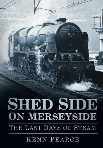 - Shed Side on Merseyside: The Last Days of Steam