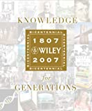 Knowledge for Generations: Wiley and the Global Publishing Industry, 1807 - 2007