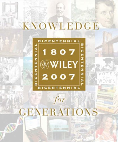 Knowledge for Generations: Wiley and the Global Publishing Industry, 1807 - 2007 by Wiley