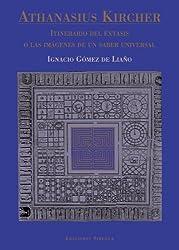 Athanasius Kircher, Itinerario del Extasis O Las Imagenes de Un Saber Universal