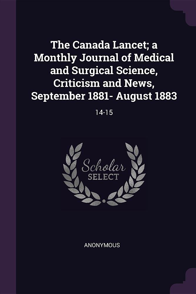 The Canada Lancet; A Monthly Journal of Medical and Surgical Science, Criticism and News, September 1881- August 1883: 14-15 PDF