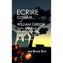 Ecrire comme William Gibson et Philip K. Dick (French Edition)