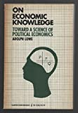 img - for On Economic Knowledge: Toward a Science of Political Economics (Torchbooks) book / textbook / text book