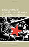 The Rise and Fall of the Brezhnev Doctrine in Soviet Foreign Policy (The New Cold War History)