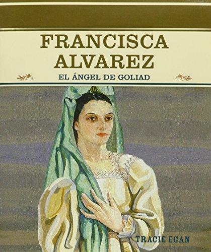 Francisca Alvarez: El Angel de Goliad (Grandes Personajes en la Historia de los Estados Unidos) (Spanish Edition)