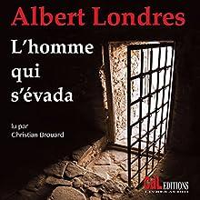 L'homme qui s'évada   Livre audio Auteur(s) : Albert Londres Narrateur(s) : Christian Brouard