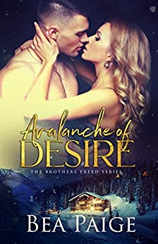 Avalanche of Desire: A contemporary reverse harem romance (Brothers Freed Book 1) by [Paige, Bea]