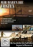 Wir waren die Ersten - Die Geschichte der Luftfahrt begann in Hannover [DVD]