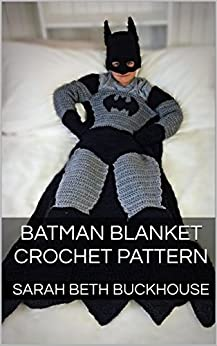 Batman Blanket Crochet Pattern: A stitch by stitch guide with pictures and easy to follow instructions by [Buckhouse, Sarah Beth]