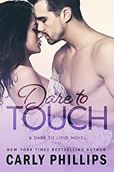 Dare to Touch (Dare to Love Book 3) by [Phillips, Carly]