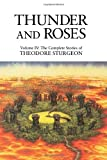 Thunder and Roses: Volume IV: The Complete Stories of Theodore Sturgeon by Theodore Sturgeon (November 07,1997)