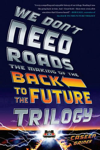 Descargar Libro We Don't Need Roads. The Making Of The Back To The Future Caseen Gaines