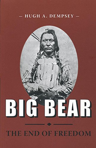 Big Bear: The End of Freedom (Canadian Plains Reprint Series(CPRS))