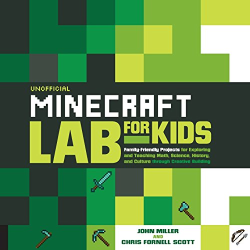 Unofficial Minecraft Lab for Kids: Family-Friendly Projects for Exploring and Teaching Math, Science, History, and Culture Through Creative -