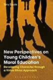 img - for New Perspectives on Young Children's Moral Education: Developing Character through a Virtue Ethics Approach book / textbook / text book