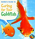 Goldie s Guide to Caring for Your Goldfish (Pets  Guides)