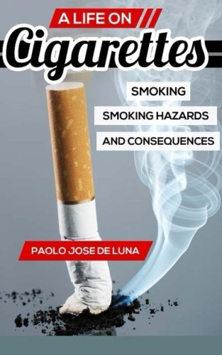 A Life On CIGARETTES: Smoking, Smoking Hazards, And Consequences