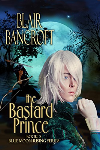 The Bastard Prince (Blue Moon Rising Book 3)