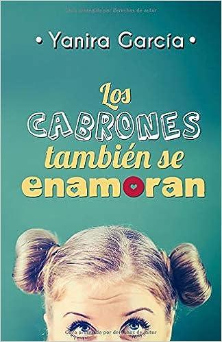 Los cabrones también se enamoran: Amazon.es: García, Yanira: Libros